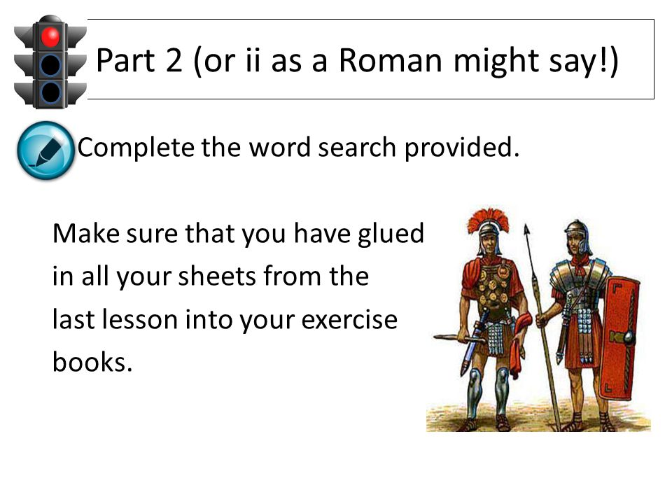 Part 2 (or ii as a Roman might say!) Complete the word search provided. Make sure that you have glued in all your sheets from the last lesson into you