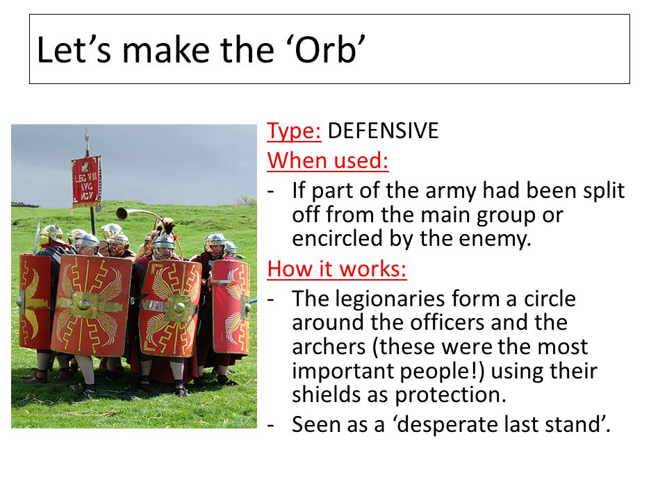 Let's make the 'Orb' Type: DEFENSIVE When used: -If part of the army had been split off from the main group or encircled by the enemy. How it works: -