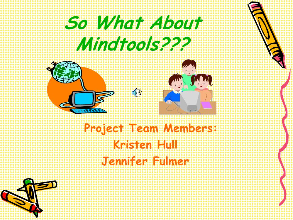 So What About Mindtools Project Team Members: Kristen Hull Jennifer Fulmer