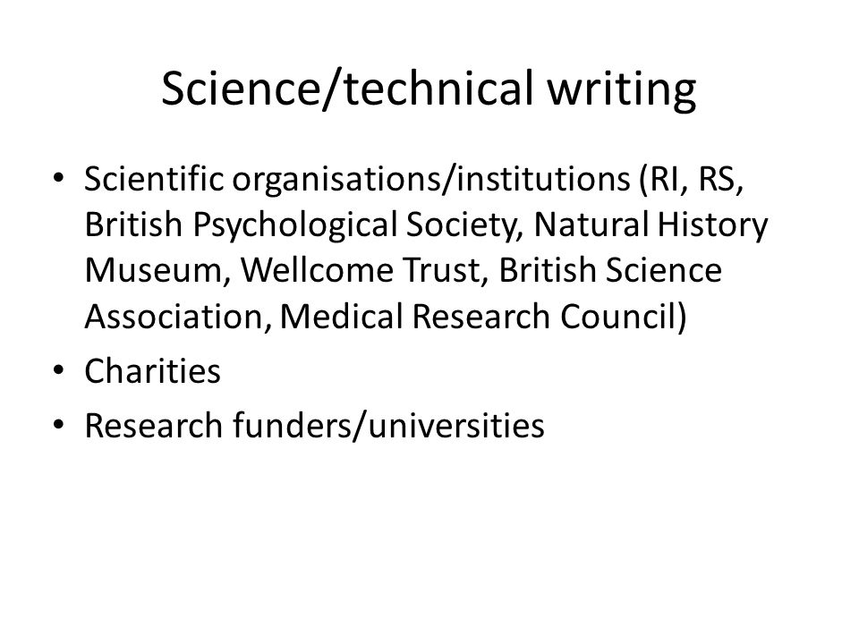 Science/technical writing Scientific organisations/institutions (RI, RS, British Psychological Society, Natural History Museum, Wellcome Trust, British Science Association, Medical Research Council) Charities Research funders/universities