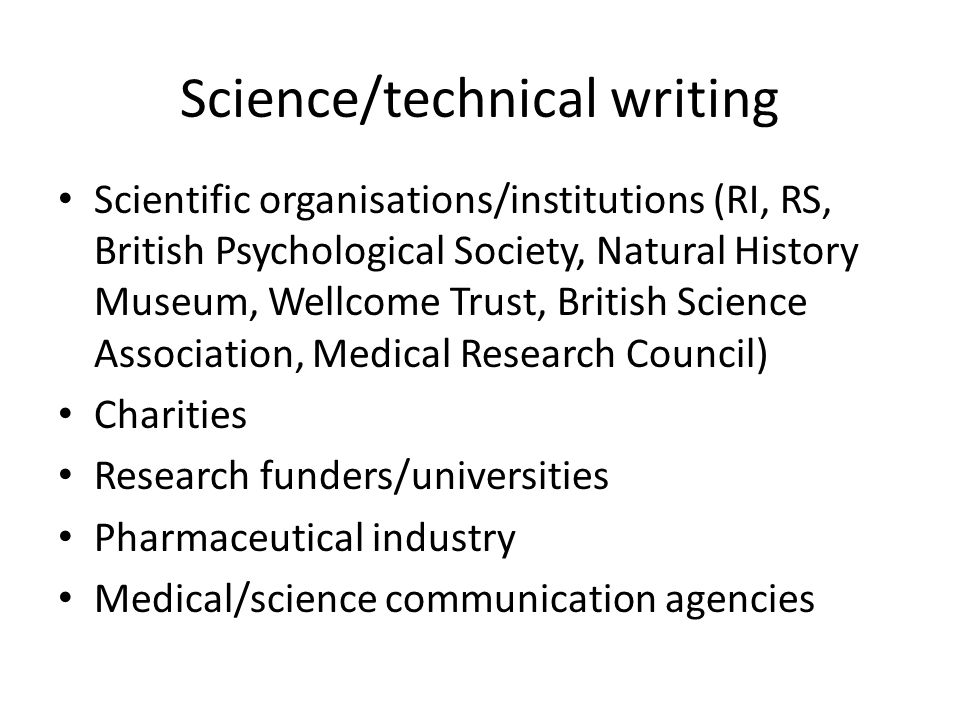 Science/technical writing Scientific organisations/institutions (RI, RS, British Psychological Society, Natural History Museum, Wellcome Trust, British Science Association, Medical Research Council) Charities Research funders/universities Pharmaceutical industry Medical/science communication agencies