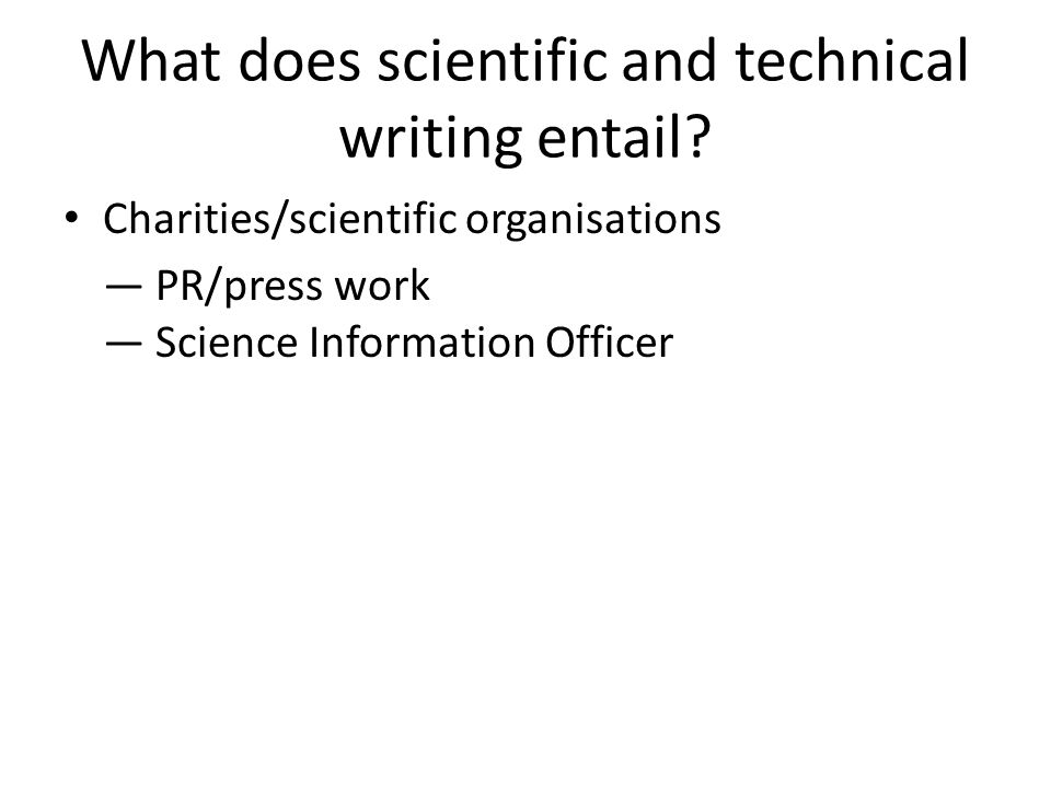 What does scientific and technical writing entail? Charities/scientific organisations — PR/press work — Science Information Officer