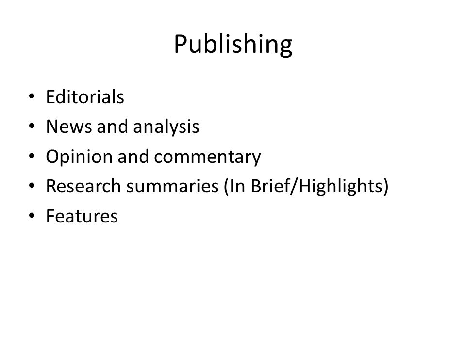 Publishing Editorials News and analysis Opinion and commentary Research summaries (In Brief/Highlights) Features