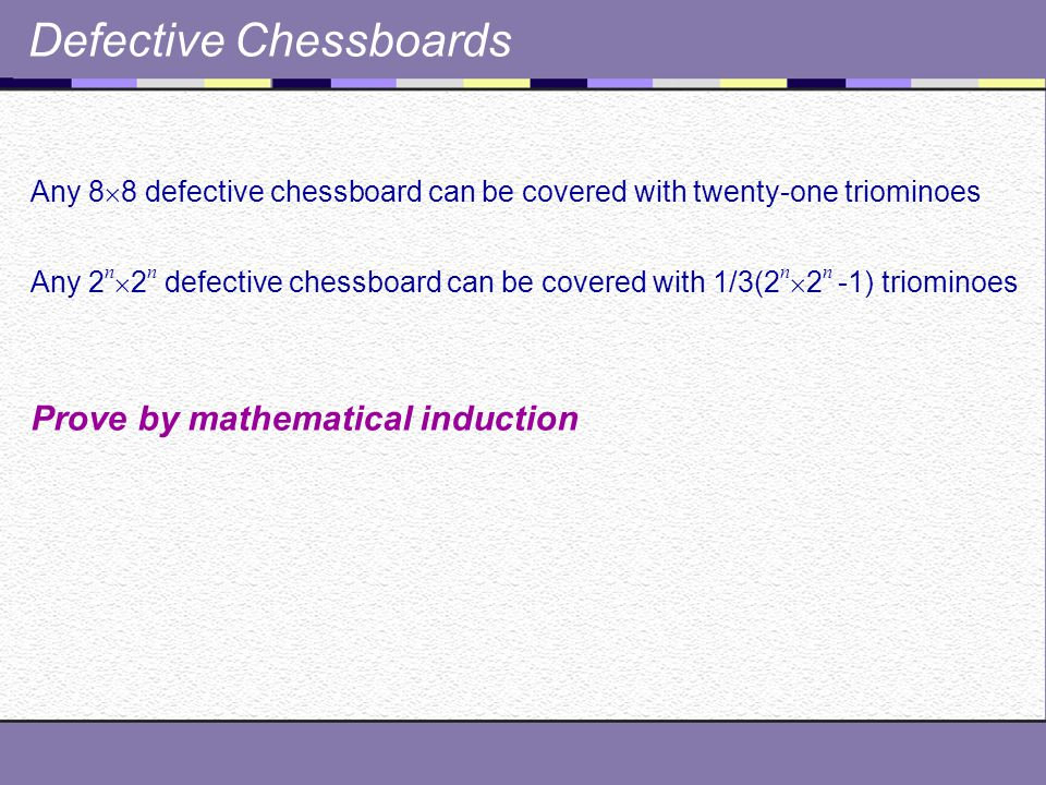 A Defective Chessboard Triomino Any 8  8 defective chessboard can be covered with twenty-one triominoes