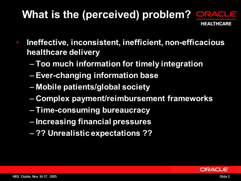 Slide 2 HISI, Dublin, Nov 16-17, 2005 What is the (perceived) problem.