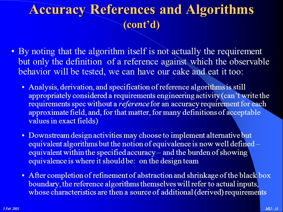 3 Feb 2003MSJ - 18 Accuracy References and Algorithms (cont'd) By noting that the algorithm itself is not actually the requirement but only the defini
