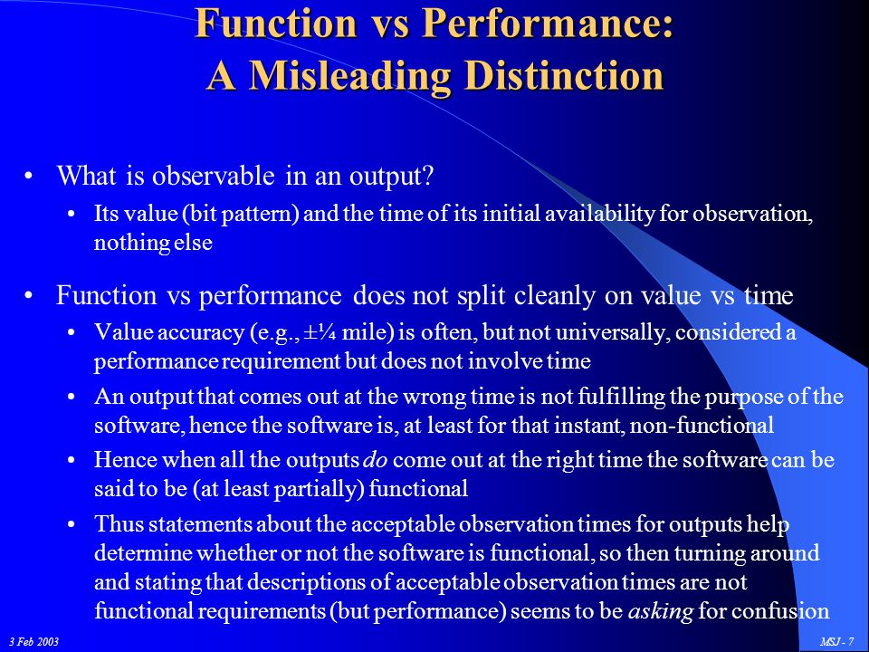3 Feb 2003MSJ - 7 Function vs Performance: A Misleading Distinction What is observable in an output.