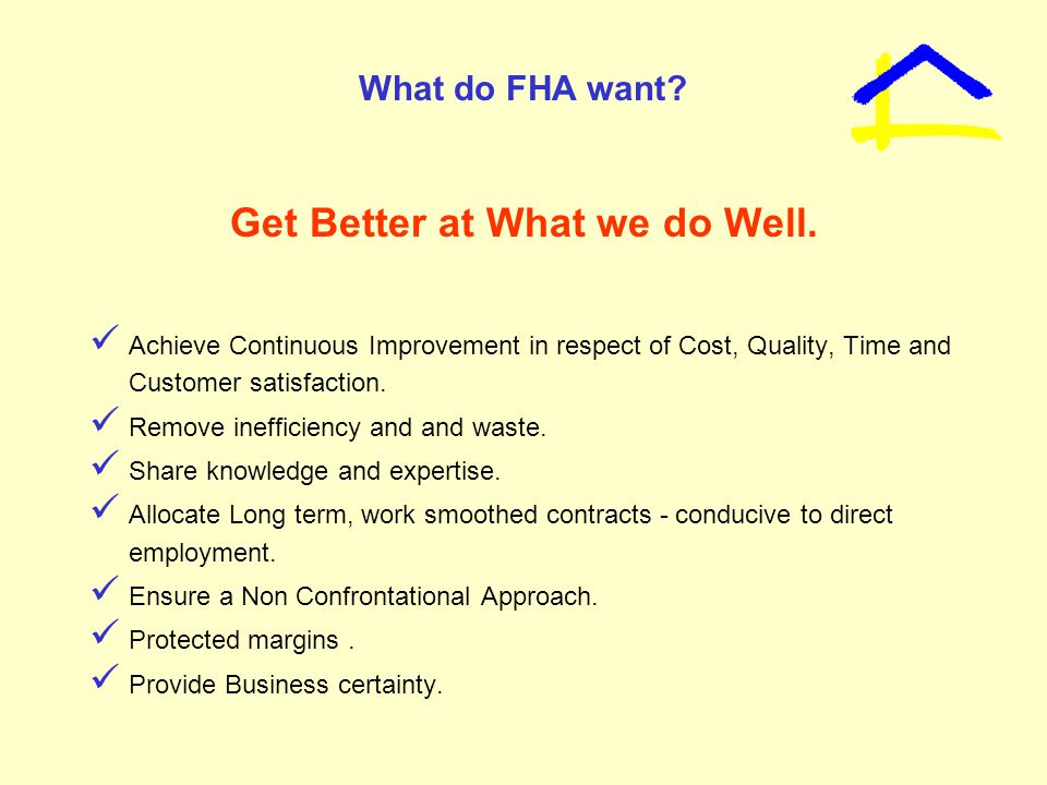 What do FHA want. Get Better at What we do Well.