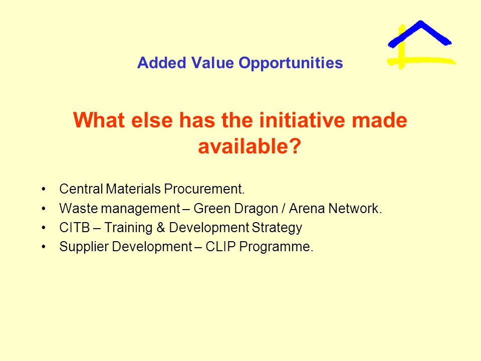 Added Value Opportunities What else has the initiative made available.