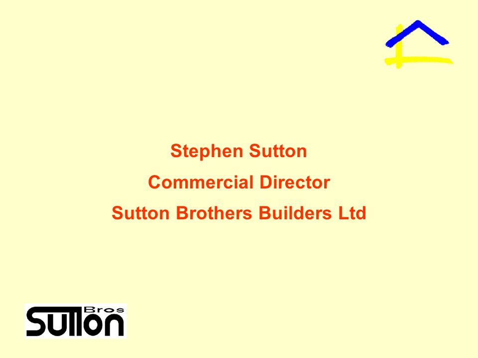 Stephen Sutton Commercial Director Sutton Brothers Builders Ltd
