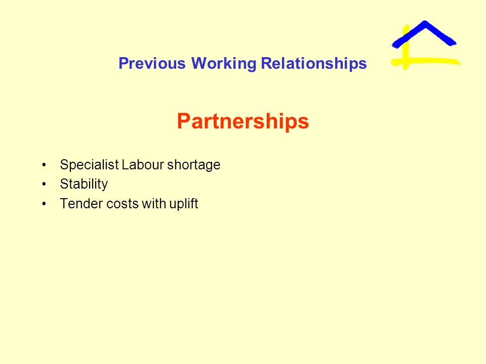 Previous Working Relationships Partnerships Specialist Labour shortage Stability Tender costs with uplift