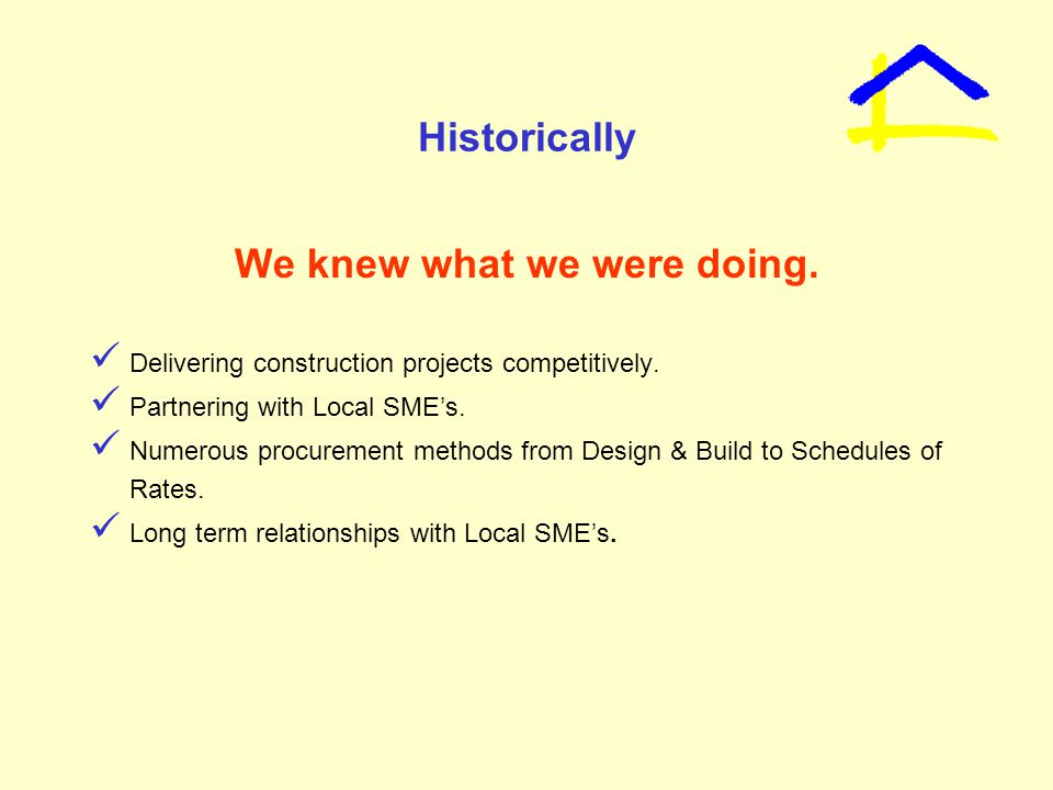 Historically We knew what we were doing. Delivering construction projects competitively.