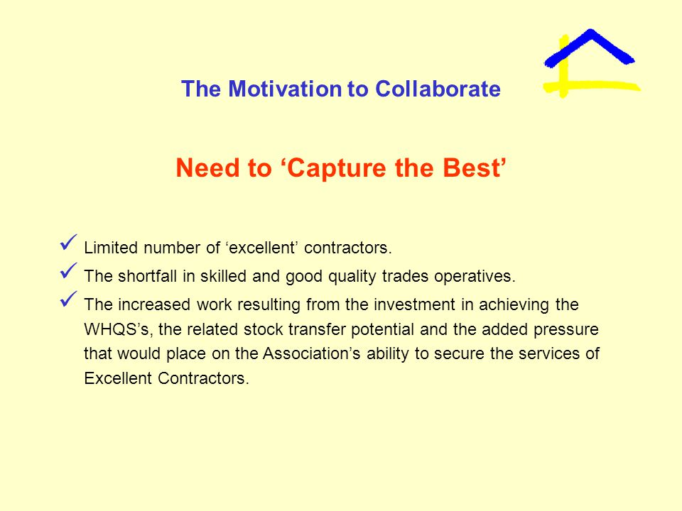 The Motivation to Collaborate Need to 'Capture the Best' Limited number of 'excellent' contractors.