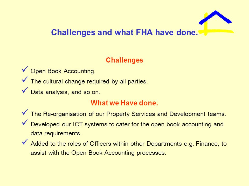 Challenges and what FHA have done. Challenges Open Book Accounting.