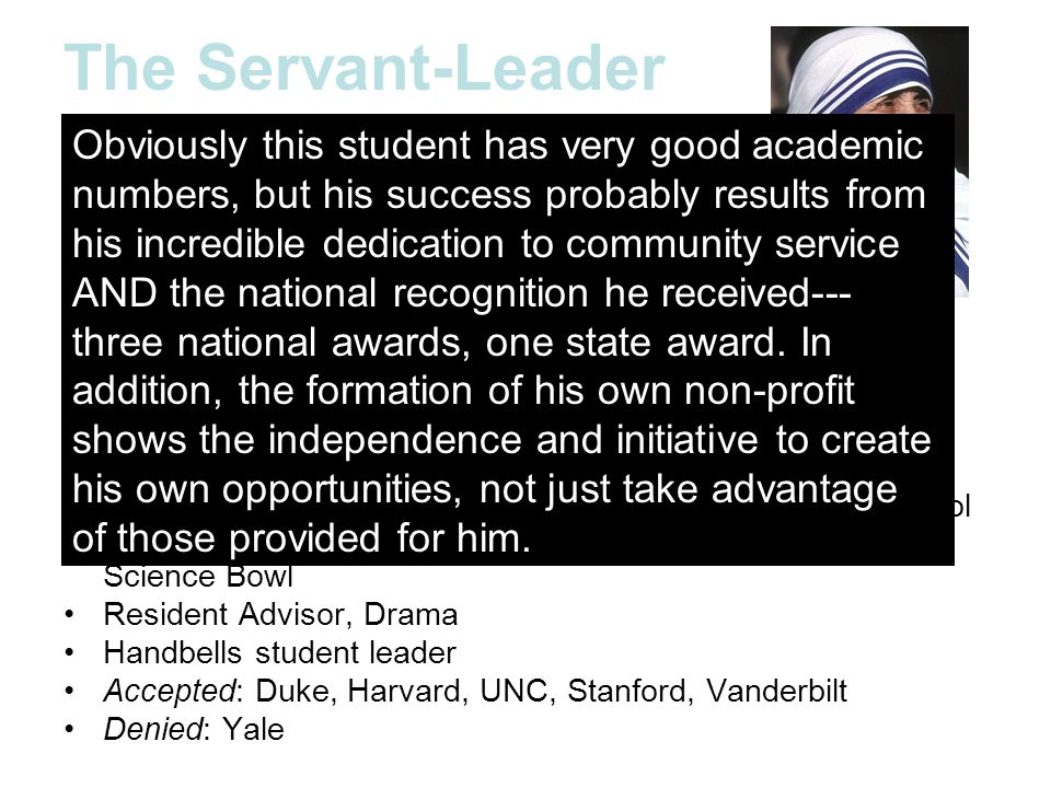 The Servant-Leader 4.08 GPA, 35 ACT, 7 AP's Earned Eagle Scout at 12 State winner of Prudential Insurance Spirit of Community Award in middle school S