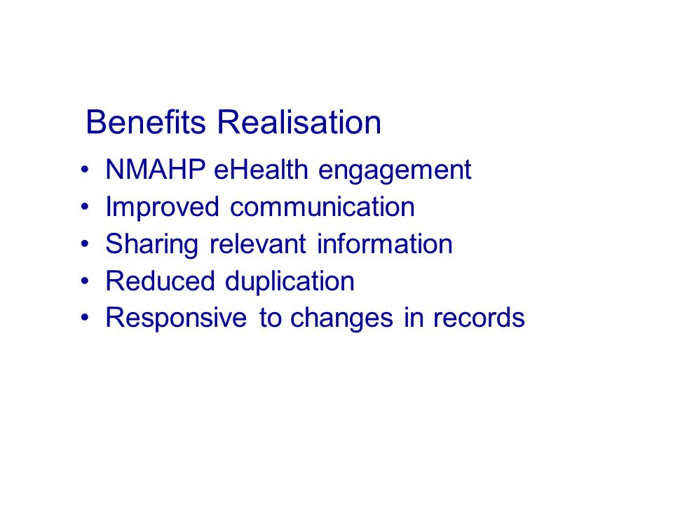 Benefits Realisation NMAHP eHealth engagement Improved communication Sharing relevant information Reduced duplication Responsive to changes in records