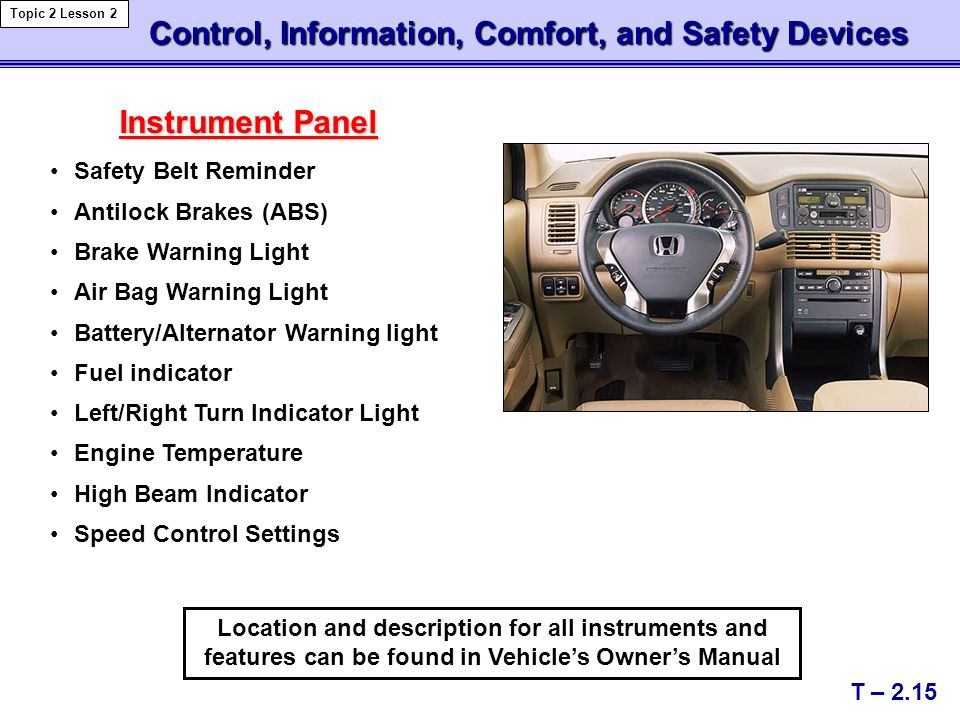 Location and description for all instruments and features can be found in Vehicle's Owner's Manual Safety Belt Reminder Antilock Brakes (ABS) Brake Wa