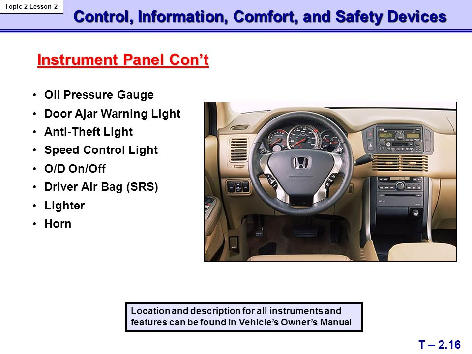 Location and description for all instruments and features can be found in Vehicle's Owner's Manual Oil Pressure Gauge Door Ajar Warning Light Anti-The