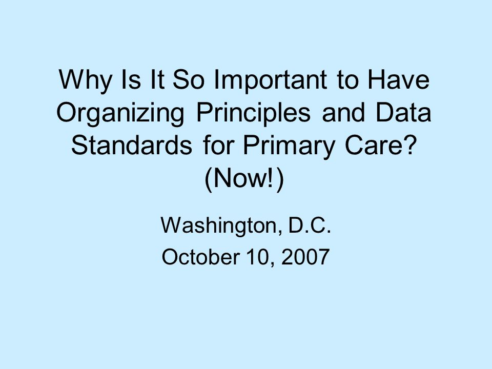 Why Is It So Important to Have Organizing Principles and Data Standards for Primary Care.