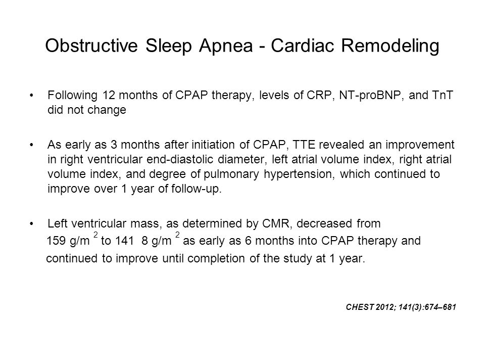 Obstructive Sleep Apnea - Cardiac Remodeling Following 12 months of CPAP therapy, levels of CRP, NT-proBNP, and TnT did not change As early as 3 month