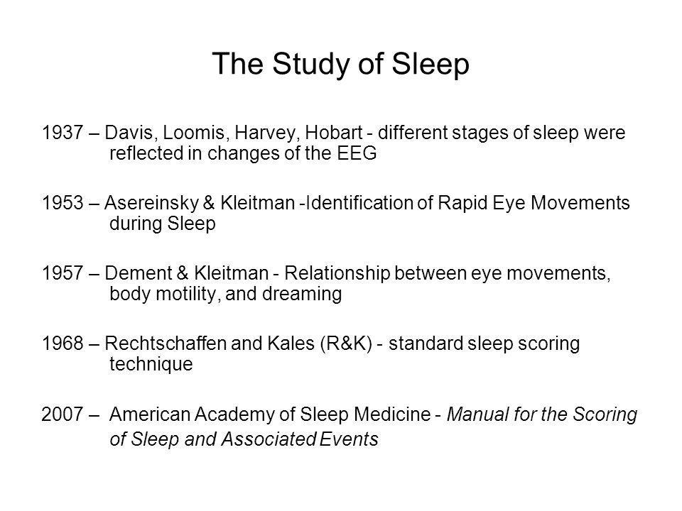 The Study of Sleep 1937 – Davis, Loomis, Harvey, Hobart - different stages of sleep were reflected in changes of the EEG 1953 – Asereinsky & Kleitman