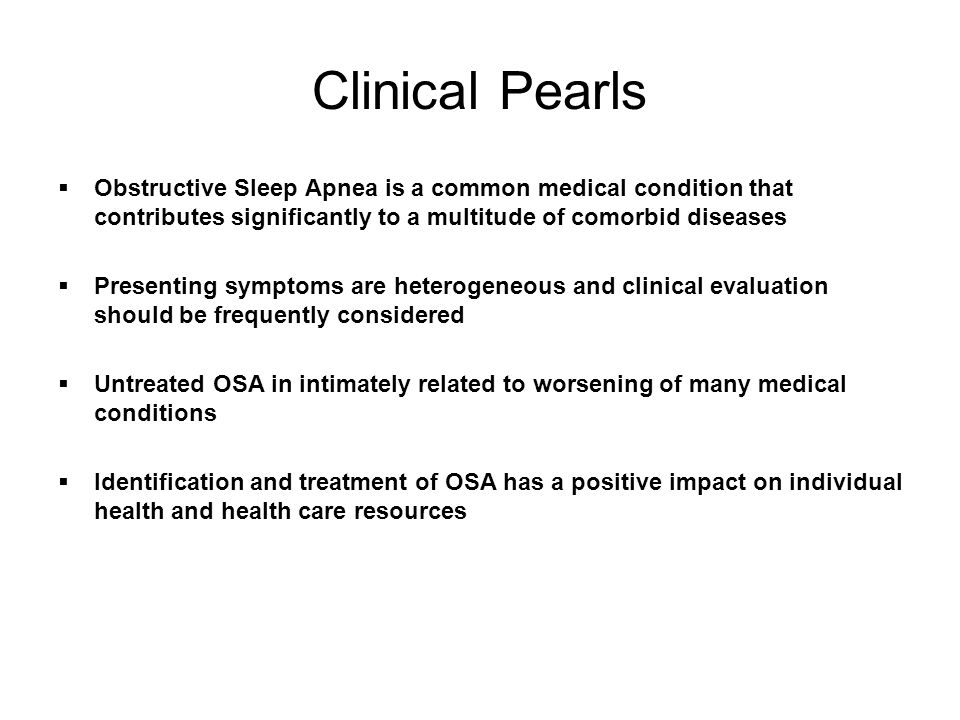 Clinical Pearls  Obstructive Sleep Apnea is a common medical condition that contributes significantly to a multitude of comorbid diseases  Presentin