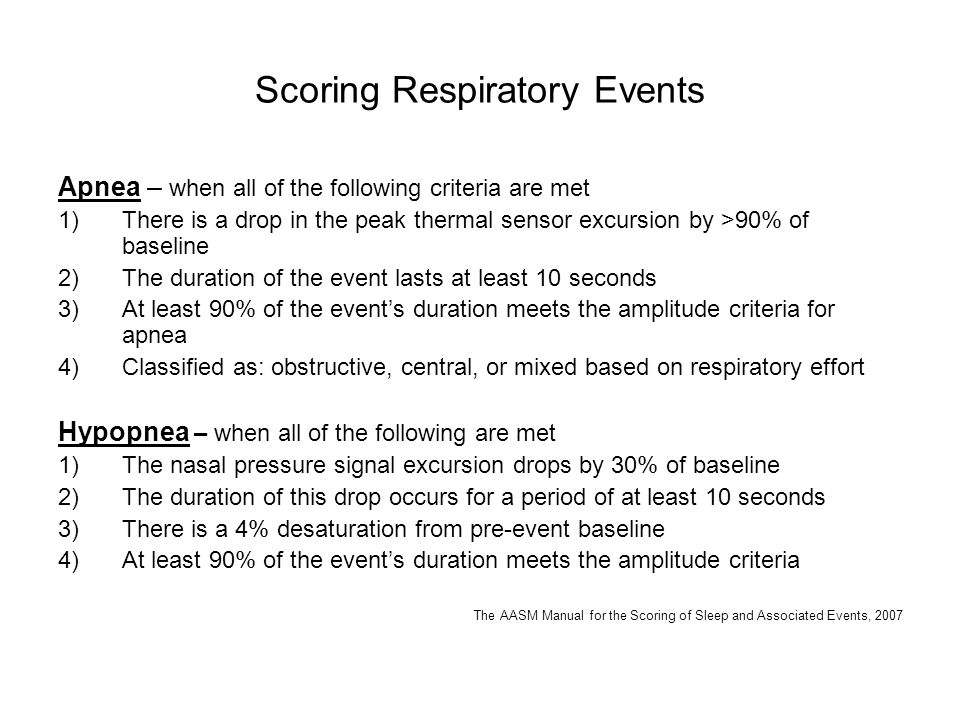 Scoring Respiratory Events Apnea – when all of the following criteria are met 1)There is a drop in the peak thermal sensor excursion by >90% of baseli
