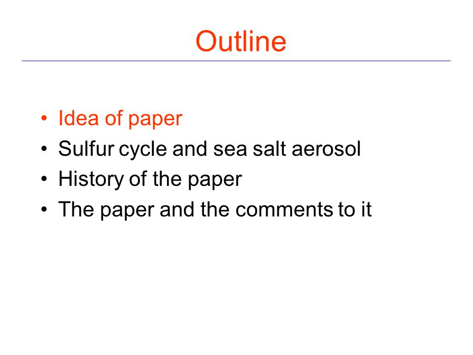 Idea of paper Sulfur cycle and sea salt aerosol History of the paper The paper and the comments to it Outline