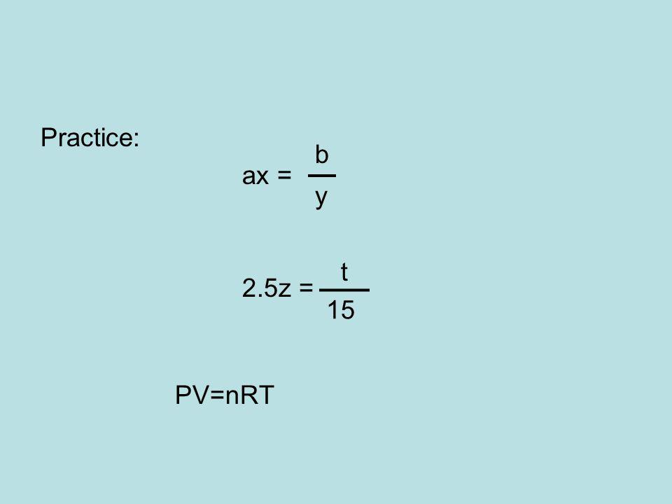 Practice: ax = 2.5z = PV=nRT b y t 15