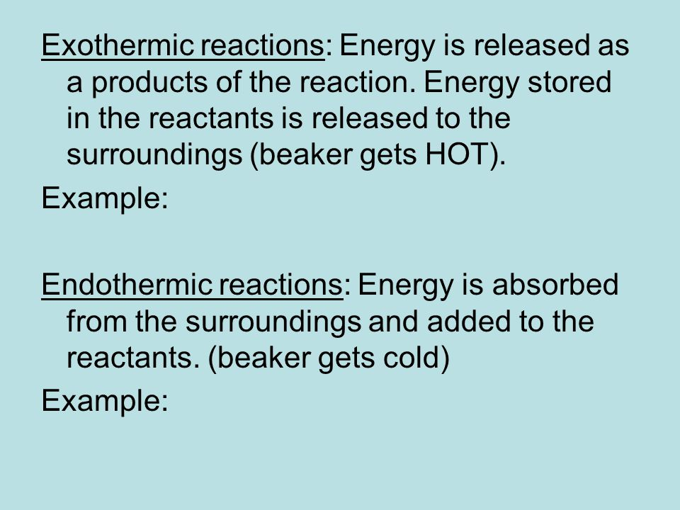Exothermic reactions: Energy is released as a products of the reaction.