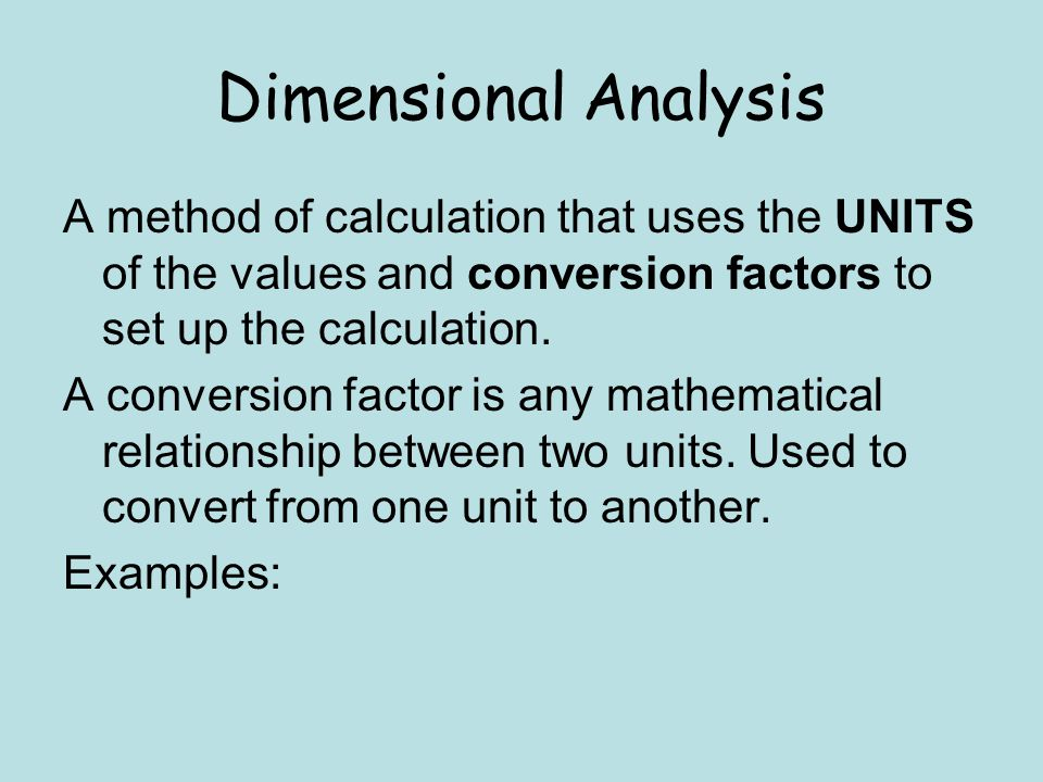 A method of calculation that uses the UNITS of the values and conversion factors to set up the calculation.