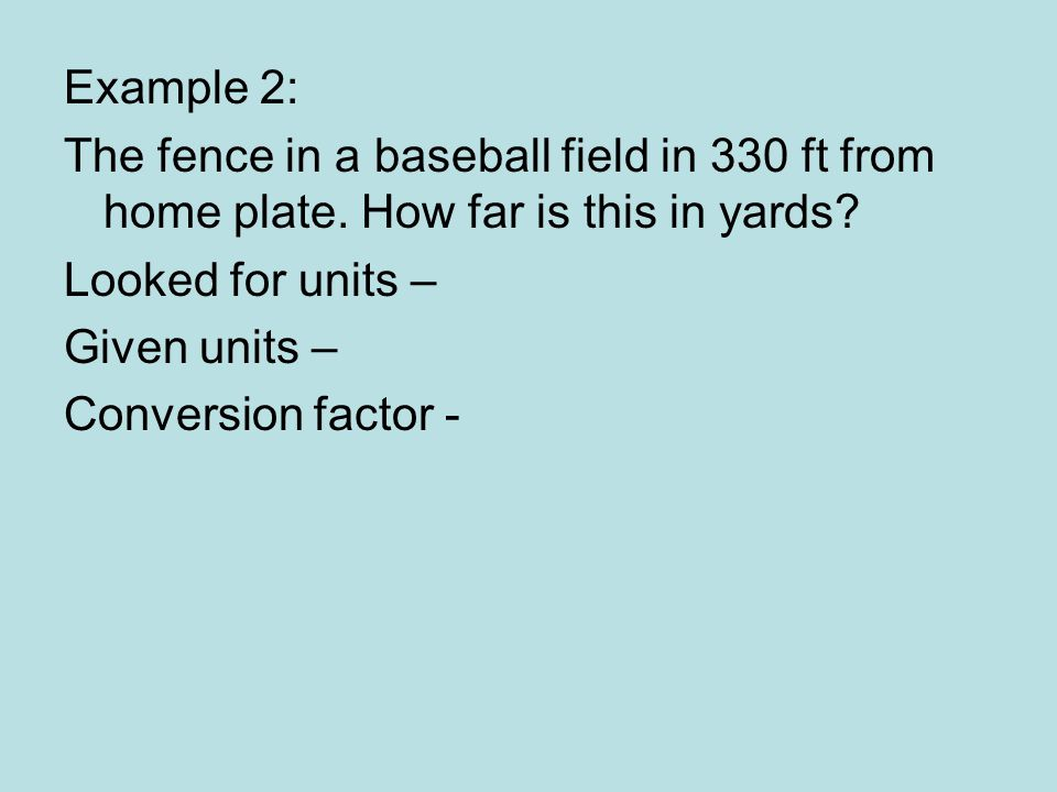 Example 2: The fence in a baseball field in 330 ft from home plate.