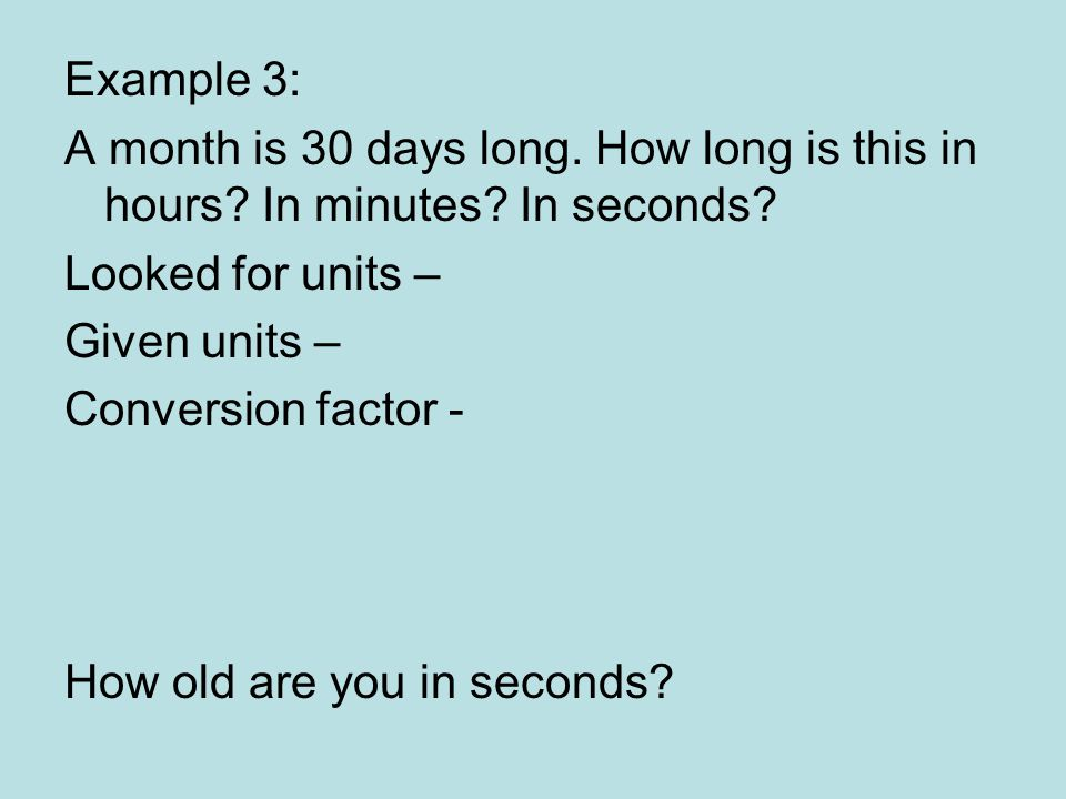 Example 3: A month is 30 days long. How long is this in hours.