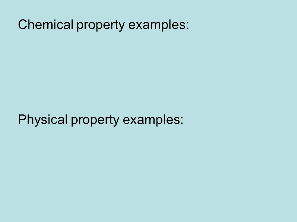 Chemical property examples: Physical property examples:
