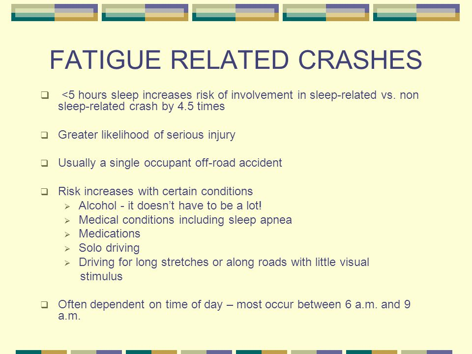 FATIGUE RELATED CRASHES  <5 hours sleep increases risk of involvement in sleep-related vs.