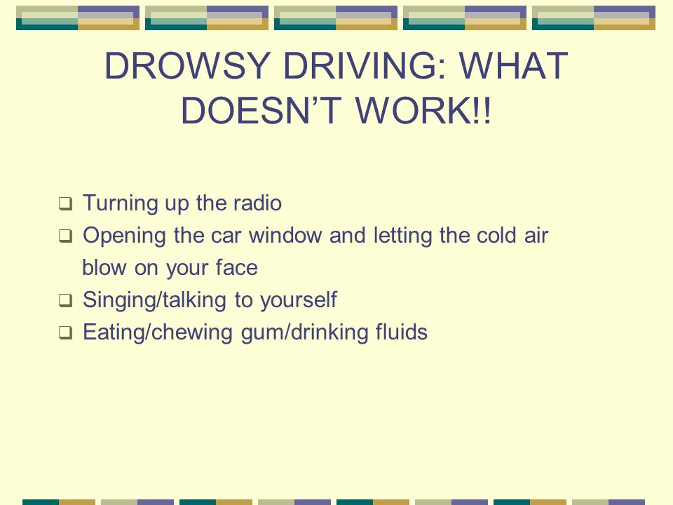 DROWSY DRIVING: WHAT DOESN'T WORK!.