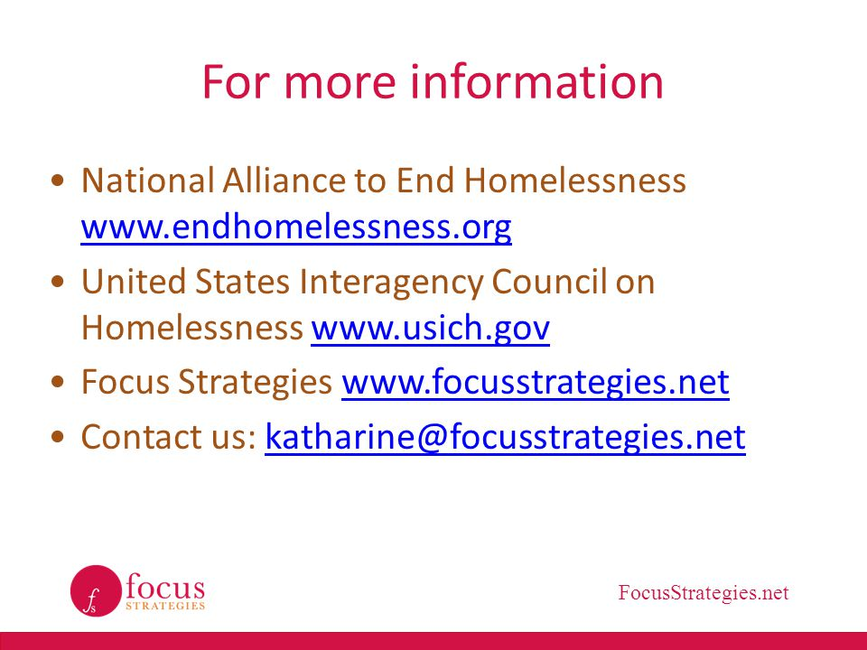 FocusStrategies.net For more information National Alliance to End Homelessness www.endhomelessness.org www.endhomelessness.org United States Interagen