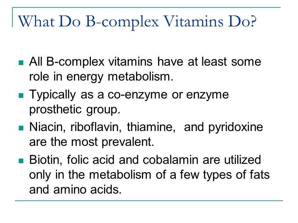 What Do B-complex Vitamins Do. All B-complex vitamins have at least some role in energy metabolism.