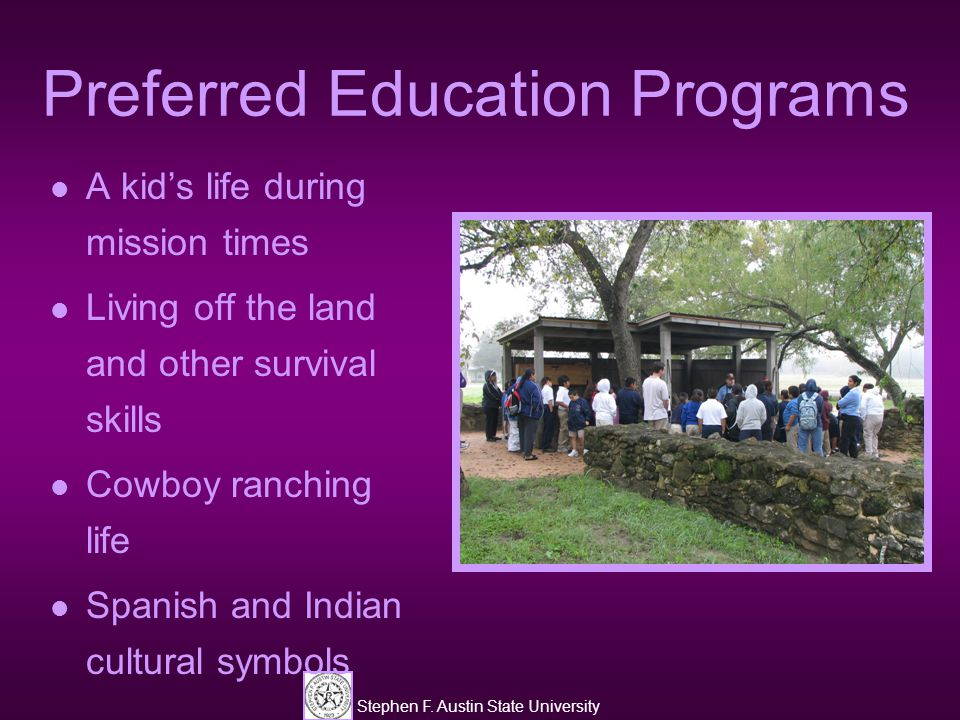 Stephen F. Austin State University Preferred Education Programs A kid's life during mission times Living off the land and other survival skills Cowboy
