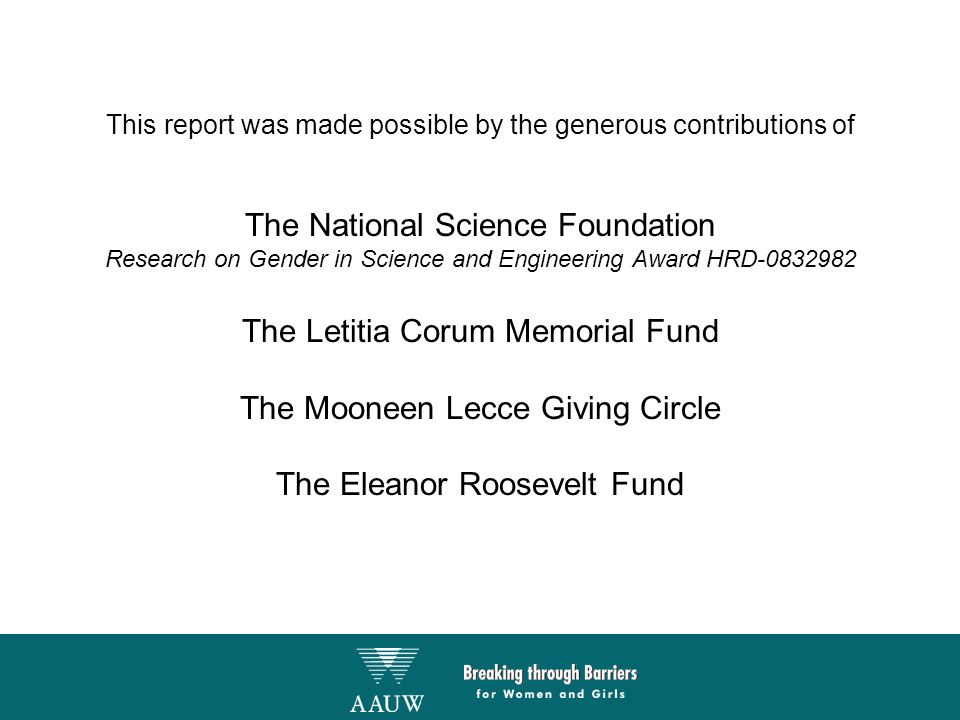 This report was made possible by the generous contributions of The National Science Foundation Research on Gender in Science and Engineering Award HRD-0832982 The Letitia Corum Memorial Fund The Mooneen Lecce Giving Circle The Eleanor Roosevelt Fund
