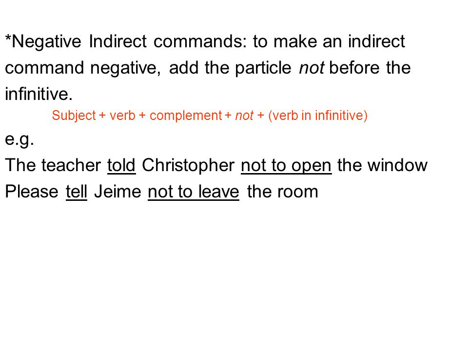 *Negative Indirect commands: to make an indirect command negative, add the particle not before the infinitive.