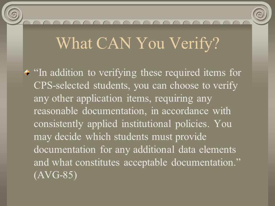 "What CAN You Verify? ""In addition to verifying these required items for CPS-selected students, you can choose to verify any other application items, r"