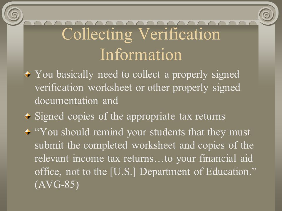Collecting Verification Information You basically need to collect a properly signed verification worksheet or other properly signed documentation and