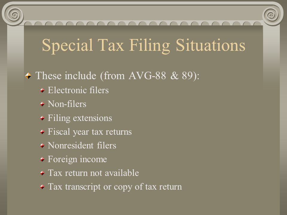 Special Tax Filing Situations These include (from AVG-88 & 89): Electronic filers Non-filers Filing extensions Fiscal year tax returns Nonresident fil