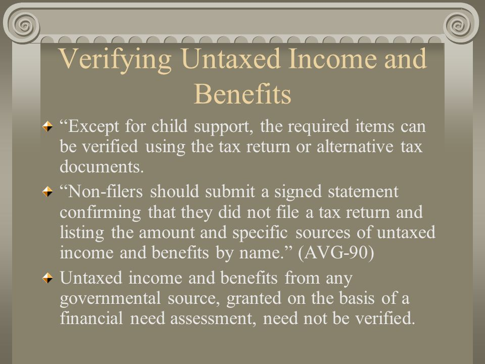"Verifying Untaxed Income and Benefits ""Except for child support, the required items can be verified using the tax return or alternative tax documents."