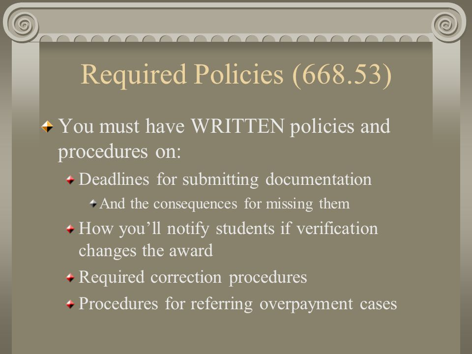 Required Policies (668.53) You must have WRITTEN policies and procedures on: Deadlines for submitting documentation And the consequences for missing t