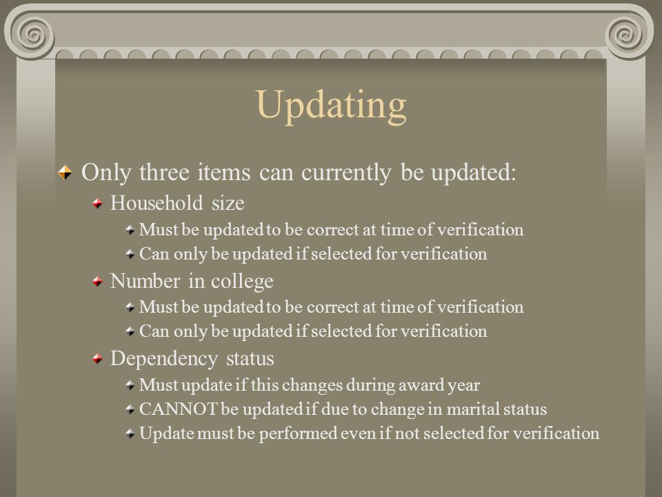 Updating Only three items can currently be updated: Household size Must be updated to be correct at time of verification Can only be updated if select