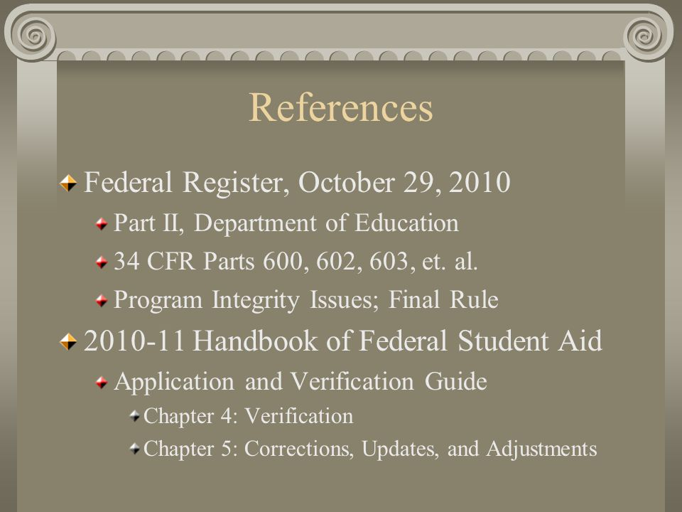 References Federal Register, October 29, 2010 Part II, Department of Education 34 CFR Parts 600, 602, 603, et. al. Program Integrity Issues; Final Rul