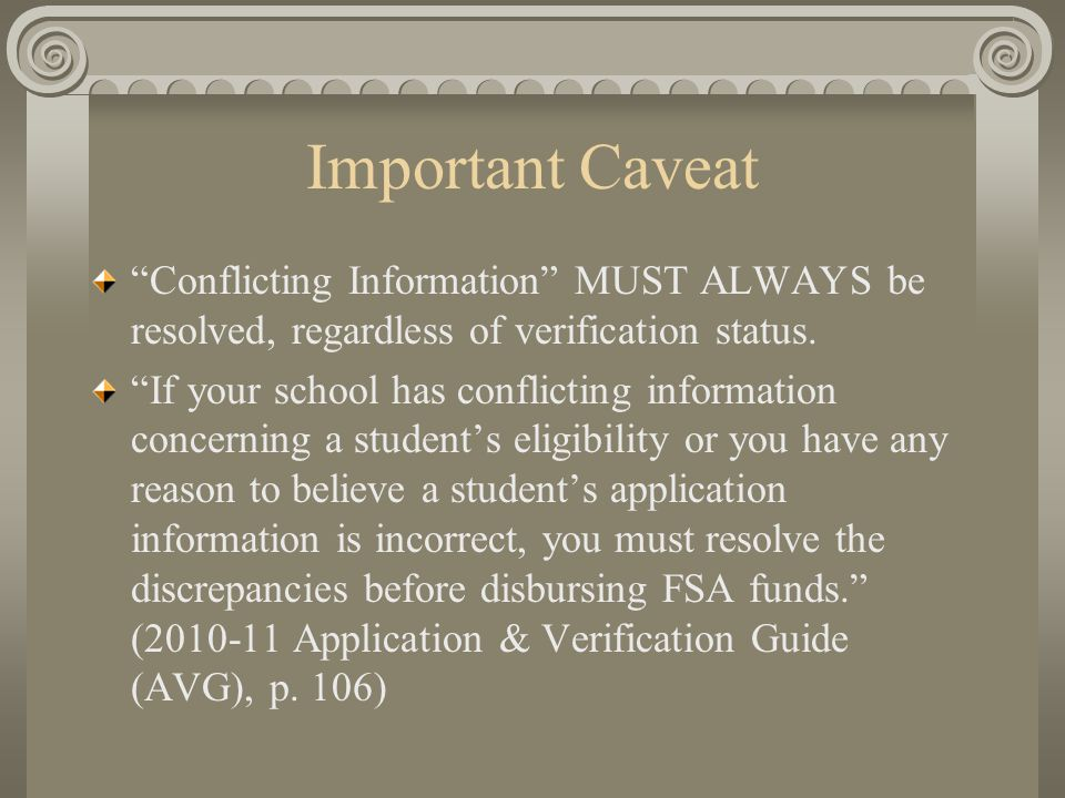 "Important Caveat ""Conflicting Information"" MUST ALWAYS be resolved, regardless of verification status. ""If your school has conflicting information con"