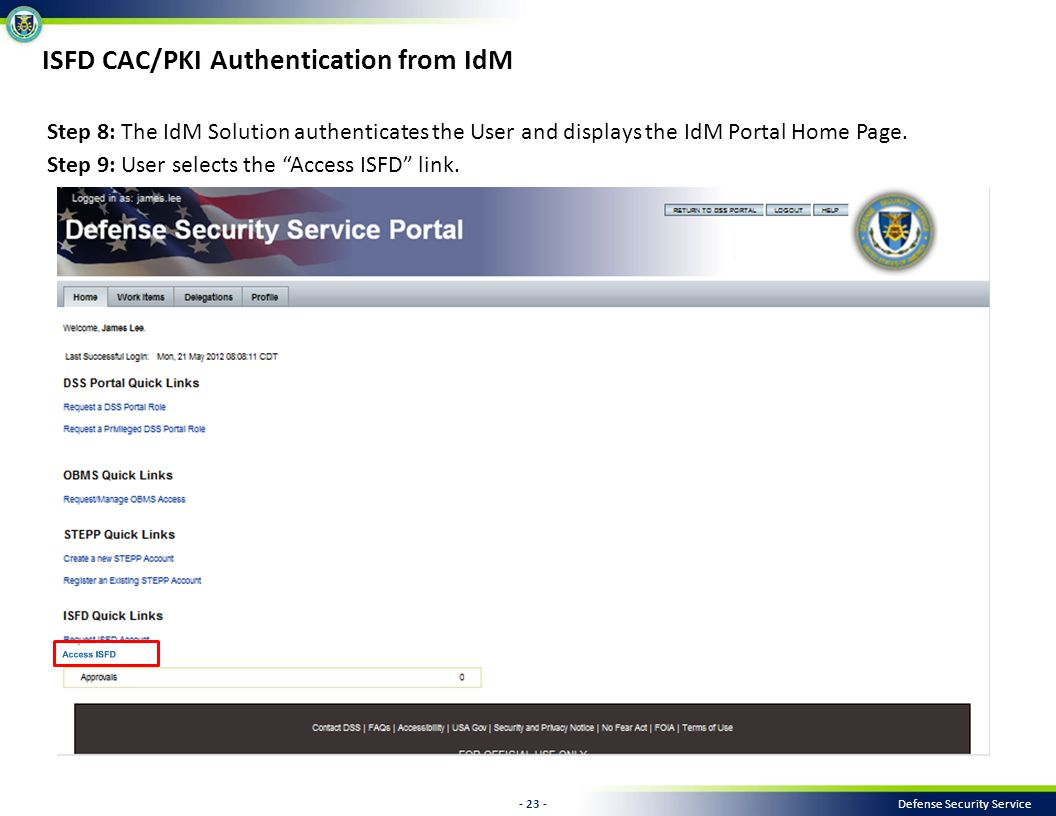 - 23 - Defense Security Service Step 8: The IdM Solution authenticates the User and displays the IdM Portal Home Page.